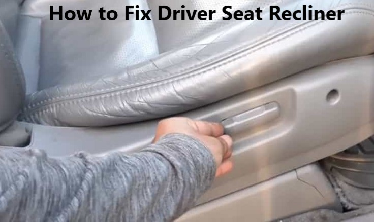 How to Fix Driver Seat Recliner